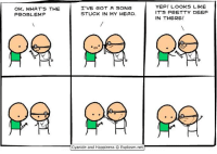 Cyanide And Happieness: OK, WHAT'S THE  PROBLEM?  I'VE GOT A SONG  STUCK IN MY HEAD.  Cyanide and Happiness Explosm.net  YEP! LOOKS LIKE  IT'S PRETTY DEEP  IN THERE!