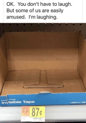 Well…: OK. You don't have to laugh.  But some of us are easily  amused. I'm laughing.  Matte Finish  Invisible Tape  1,300 in /33  87.0  87¢ Well…