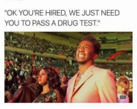 """Blackpeopletwitter, The Dab, and Test: """"OK YOU'RE HIRED, WE JUST NEED  YOU TO PASS A DRUG TEST."""" <p>I need to lay off the dabs (via /r/BlackPeopleTwitter)</p>"""
