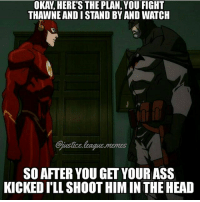 Ass, Head, and Memes: OKAY, HERE'S THE PLAN, YOU FIGHT  THAWNE AND I STAND BY AND WATCH  ustics league memss  Cjustice.league.memes  SO AFTER YOU GET YOUR ASS  KICKED PLL SHOOT HIM IN THE HEAD Sounds like a plan -Nightwing