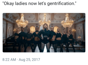 """Okay, Now, and Gentrification: """"Okay ladies now let's gentrification.""""  3  8:22 AM Aug 25, 2017 Hissss"""