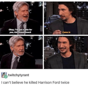 Harrison Ford, Omg, and Tumblr: okay, rve got ajoke for  you, kid. knock knock  Come in  twitchytyrant  I can't believe he killed Harrison Ford twice omg-humor:Apply cold water to burnt area