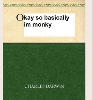 So basically, we're Monkys?: Okay so basically  im monky  CHARLES DARWIN So basically, we're Monkys?