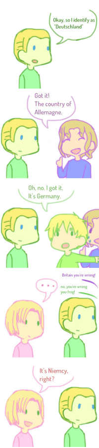"Target, Tumblr, and Blog: Okay, so l identify as  ""Deutschland""   Got it!  The country of  Allemagne.   0h, no. I got it.  It's German   Britain you're wrong!  no, you re wrong  you frog!   It's Niemcy,  right? marukaite-that-chikyuu:n u t s h e l l"