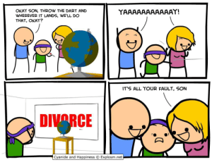 A little bit of cyanide and happiness: OKAY SON, THROW THE DART AND  WHEREVER IT LANDS, WE'LL DO  THAT, OKAY?  YAAAAAAAAAAAY!  IT'S ALL YOUR FAULT, SON  DIVORCE  Cyanide and Happiness Explosm.net A little bit of cyanide and happiness