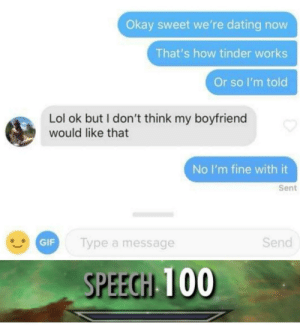 Anaconda, Dating, and Gif: Okay sweet we're dating now  That's how tinder works  Or so I'm told  Lol ok but I don't think my boyfriend  would like that  No I'm fine with it  Sent  GIF  Type a message  Send  SPEEGH 100 Mind games 101