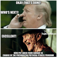 Nightmare cabinet: OKAY THATS DONE!  WHO'S NEXT  Though nmemafia.com  EXCELLENT!  NOW PUT JARED FROM SUBWAY IN  CHARGE OF THE PRESIDENTIALPHYSICALFITNESS PROGRAM Nightmare cabinet