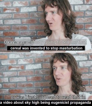 Target, Tumblr, and Blog: Okay, was anybody going to tell me that  cereal was invented to stop masturbation  or was Ijust supposed to read that im  a video about sky high being eugenicist propaganda marsixm: girlfriendluvr: