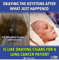 The Keystone Pipeline has just cleared another hurdle in Nebraska—at the worst possible time.: OKAYING THE KEYSTONE AFTER  WHAT JUST HAPPENED  210,000 gallons of crude oil  spilled last week  IS LIKE OKAYING CIGARS FORA  LUNG CANCER PATIENT  STEPHEN KING  act.tv The Keystone Pipeline has just cleared another hurdle in Nebraska—at the worst possible time.