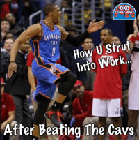 Memes, Okc Thunder, and 🤖: OKC  THUNDER MEMES  CITY  How U Stru  Into or  After Beating The Cavs Anyone else this morning?  ThunderUp!!!