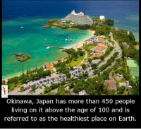 Memes, Earth, and Japan: Okinawa, Japan has more than 450 people  living on it above the age of 100 and is  referred to as the healthiest place on Earth.