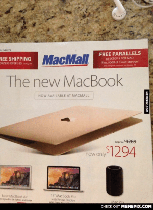 """What a dealomg-humor.tumblr.com: """"ol. MM279  FREE PARALLELS  SHIPPING MacMall  DESKTOP 9 FOR MAC!  Plus, 50GB of Cloud Storage!  ORDERS OVER $351 see Pge 1  With computer purchase. See Pages 2-20.  The new MacBook  NOW AVAILABLE AT MACMALL  list price 1289  now only294  13"""" MacBook Pro  with Retina Display  With Force Touch  New MacBook Air  lesigned to be lighter and faster  Mac Pro  CНЕCK OUT MЕМЕРIХ.COМ  MEMEPIX.COM What a dealomg-humor.tumblr.com"""