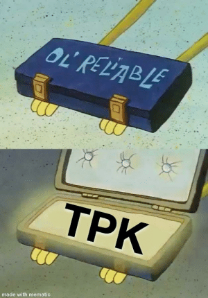 What the DM thinks when the whole party is getting a little too full of themselves.: OL RELABLE  TPK  made with mematic What the DM thinks when the whole party is getting a little too full of themselves.