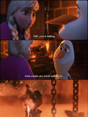 When you find that person worth melting for…: Olaf, you're meting.  Some People are worth melting for. When you find that person worth melting for…