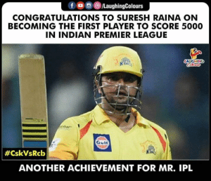 Premier League, Congratulations, and Indian: OLaughingColours  CONGRATULATIONS TO SURESH RAINA ON  BECOMING THE FIRST PLAYER TO SCORE 5000  IN INDIAN PREMIER LEAGUE  Gulf  #CskVsRcb  ANOTHER ACHIEVEMENT FOR MR. IPL #SureshRaina #CSKvRCB #IPL #IPL2019