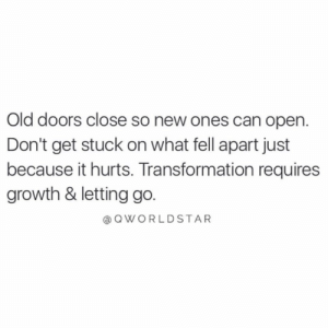 "Energy, Life, and Work: Old doors close so new ones can open.  Don't get stuck on what fell apart just  because it hurts. Transformation requires  growth & letting go.  @OWORLDSTAR ""The more you look back at mistakes, the more stagnant you become...certain things don't work out, because energy is clearing out what doesn't belong in your life...don't resist..."" 💯 @QWorldstar #PositiveVibes https://t.co/jUkspPN7Dy"