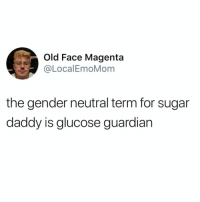 Funny, Guardian, and Sugar: Old Face Magenta  LocalEmoMom  the gender neutral term for sugar  daddy is glucose guardian I need me one of those