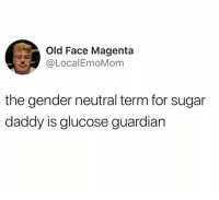 Dank, Guardian, and Sugar: Old Face Magenta  @LocalEmoMom  the gender neutral term for sugar  daddy is glucose guardian
