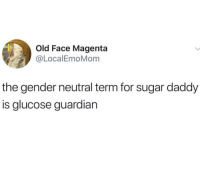 Guardian, Sugar, and Old: Old Face Magenta  @LocalEmoMom  the gender neutral term for sugar daddy  is glucose guardian