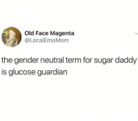 Memes, Guardian, and Sugar: Old Face Magenta  @LocalEmoMom  the gender neutral term for sugar daddy  is glucose guardian