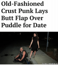 """""""My shoes got pretty wet, and the weight of the water kept pulling his pants down, so we both ended up damp and uncomfortable … but it was incredibly romantic."""": Old-Fashioned  Crust Punk Lays  Butt Flap Over  Puddle for Date  Full Story: thehardtimes.net """"My shoes got pretty wet, and the weight of the water kept pulling his pants down, so we both ended up damp and uncomfortable … but it was incredibly romantic."""""""