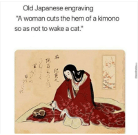 "School, Japanese, and Old: Old Japanese engraving  A woman cuts the hem of a kimono  so as not to wake a cat.""  宝4 百  ろ! !る纪 Old school wholesomeness. via /r/wholesomememes https://ift.tt/2NMtMZY"