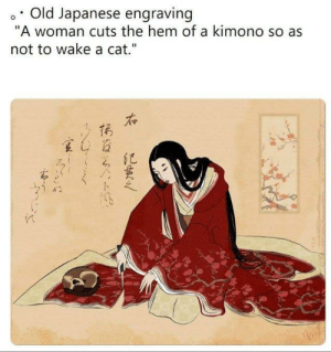 "Japanese, Old, and MeIRL: Old Japanese engraving  ""A woman cuts the hem of a kimono so as  not to wake a cat.  石  tる  夏(  ?i  紀 meirl"