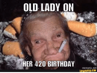 old lady: OLD LADY ON  HER 420 BIRTHDAY  mematic net  ifunny.CO