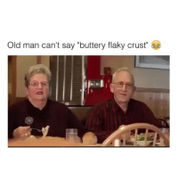 "They're like kids 😂: Old man can't say ""buttery flaky crust"" They're like kids 😂"