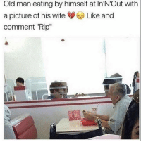 """Comment RIP letter by letter Tag 3 friends Follow @sextedme for more Follow @fac.kk for more Follow @hot.girls6999 for more: Old man eating by himself at ln'N'Out with  a picture of his wife Like and  comment """"Rip"""" Comment RIP letter by letter Tag 3 friends Follow @sextedme for more Follow @fac.kk for more Follow @hot.girls6999 for more"""