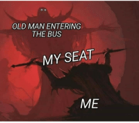Old Man, Old, and Bus: OLD MAN ENTERING  THE BUS  MY SEAT  ME They deserve a seat