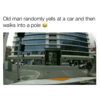 Bad, Bad Day, and Memes: Old man randomly yells at a car and then  walks into a pole If you think you're having a bad day then think again