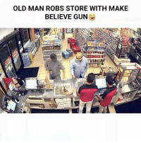 Memes, Old Man, and 🤖: OLD MAN ROBS STORE WITH MAKE  BELIEVE GUN Every store I've went to have bulletproof glass... like where tf are y'all living to leave shit open like that? 😂 I need to come there, y'all must be pretty confident (follow me @spray )