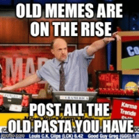 NEW MEMES ARE OUT, OLD MEMES ARE IN: OLD MEMES ARE  ON THE RISE  POST ALL THE  Trends  rdOLD PASTA YOU HAVE  ngfLE.Com Louis CK Clips (UCI) 642 Good Guy Greg (GGG) 5,0 NEW MEMES ARE OUT, OLD MEMES ARE IN