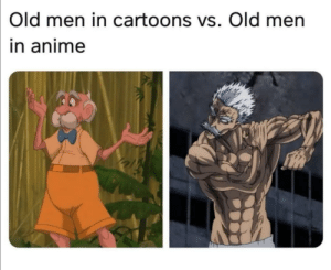 Well then by GeorgeBenry MORE MEMES: Old men in cartoons vs. Old men  in anime Well then by GeorgeBenry MORE MEMES