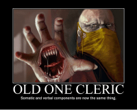 I've run this Call of Cthulhu villain.   -Irydia the Charitable: OLD ONE CLERIC  Somatic and verbal components are now the same thing. I've run this Call of Cthulhu villain.   -Irydia the Charitable