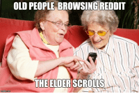 Funny, Old People, and Old: OLD PEOPLE BROWSINGREDDIT  THEELDER SCROLLS My bf didnt think it was funny, Im still laughing at myself 😂