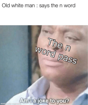 White, Word, and Dank Memes: Old white man : says the n word  The n  word pass  Amlajoke to you?  made with mematic I wrote song for the christian youth