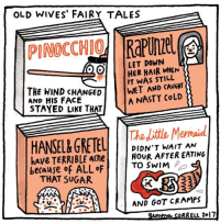 Memes, Nasty, and Mermaids: OLD WIVES' FAIRY TALES  LET DOWN  HER HAIR WHEN  O O  T WAS STILL  THE WIND CHANGED  WET AND CAVGHT  A NASTY COLD  AND HIS FACE  STAYED LIKE THAT  Thadittle Mermaid  HANSELIGRETEL  DIDN'T WAIT AN  have TERRIBLE acne HOUR AFTER EATING  because of ALL TO SWIM  P  oF  THAT SUGAR.  AND GOT CRAMPS  ELL 2017