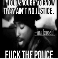 OLDENLUDINO KNOW  THAPAIN'T NOJUSTICE  ~makinell  FUCK THE POLICE  HO  OT  IT