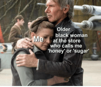 Black, Indeed, and Sugar: Older  black woman  Meat the store  who calls me  'honey' or 'sugar' Very wholesome indeed