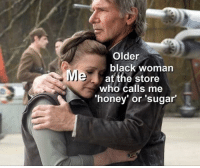 @whitepeoplehumor is an underrated original meme maker: Older  black woman  MI  af the store  who calls me  honey or 'sugar @whitepeoplehumor is an underrated original meme maker