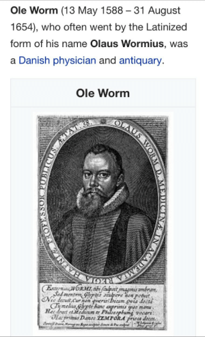 adz:  no caption can possibly make this funnier: Ole Worm (13 May 1588 31 August  1654), who often went by the Latinized  form of his name Olaus Wormius, was  a Danish physician and antiquary.  Ole Worm  now potutt  petut  cCha5 adz:  no caption can possibly make this funnier