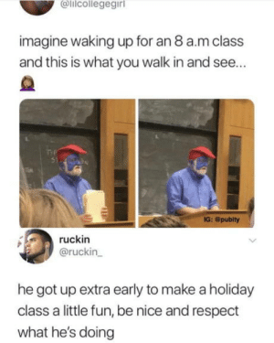Love, Respect, and Nice: Olilcollegegirl  imagine waking up for an 8 a.m class  and this is what you walk in and see...  5)  IG: @publty  ruckin  @ruckin  he got up extra early to make a holiday  class a little fun, be nice and respect  what he's doing Have to love lecturers