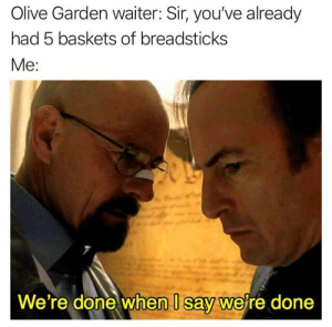 Olive Garden, Dank Memes, and Sir: Olive Garden waiter: Sir, you've already  had 5 baskets of breadsticks  Me:  We're done when U say were done I wasn't aware there was a limit on unlimited (@worstigaccount)