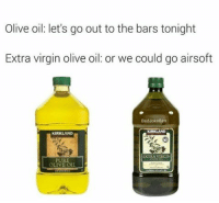 We could go airsoft (@badjokeben): Olive oil: let's go out to the bars tonight  Extra virgin olive oil: or we could go airsoft  BadJoke Ben  KIRKLAND  EXTRA VIRGIN  PURE  OLIVE OIL We could go airsoft (@badjokeben)