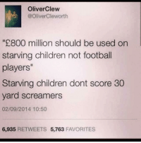 He makes a fair point Oh...Well then meme dank memes dankmemes howto doggo 420 lit fresh phresh phatoff disabled humor comedy funny football: Oliver Clew  @Oliver Cleworth  800 million should be used on  starving children not football  players''  Starving children dont score 30  yard screamers  02/09/2014 10:50  6,935  RETWEETS 5,763  FAVORITES He makes a fair point Oh...Well then meme dank memes dankmemes howto doggo 420 lit fresh phresh phatoff disabled humor comedy funny football