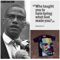 "(www.olmecian.com) malcolmx malcolmxday✊🏿👕: OLMECIAN.COM  ""Who taught  you to  hate being  what God  made you?""  Malcolm X (www.olmecian.com) malcolmx malcolmxday✊🏿👕"