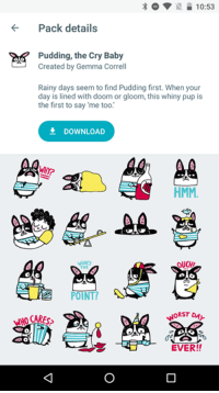 Crying, Google, and Memes: Olo  10:53  Pack details  Pudding, the Cry Baby  Created by Gemma Correll  Rainy days seem to find Pudding first. When your  day is lined with doom or gloom, this whiny pup is  the first to say 'me too.  DOWNLOAD  HMM.  POINT!  WORST  EVER! I designed some stickers for the new Google allo app! Available for download now.