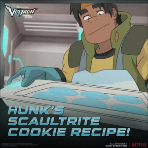 Birthday, Cookies, and Netflix: OLTRON  HUNK'S  SCAULTRITE  COOKIE RECIPE!  ALL EPISODES  NOW STREAMING  NETFLIX voltron:   Learn to engineer scaultrite cookies in celebration of Hunk's birthday! Show'em how it's done, Hunk! #VoltronHunkBirthday 🍪 🦁 💛